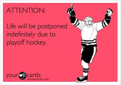 ATTENTION: Life will be postponed indefinitely due to playoff hockey. LET'S GO SHARKS!