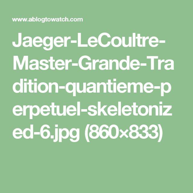 Jaeger-LeCoultre-Master-Grande-Tradition-quantieme-perpetuel-skeletonized-6.jpg (860×833)