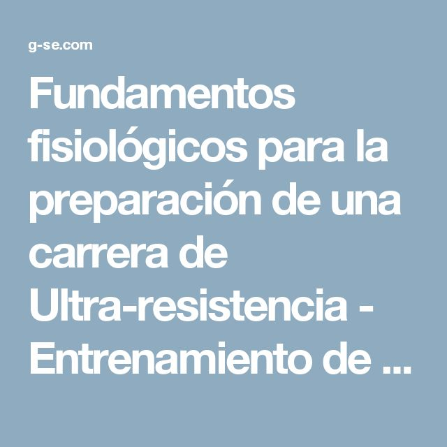 Fundamentos fisiológicos para la preparación de una carrera de Ultra-resistencia - Entrenamiento de la Resistencia