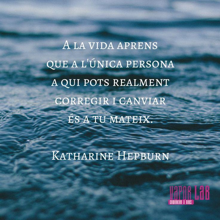 A la vida aprens que l'única persona a qui pots realment corregir i canviar és a tu mateix. Katherine Hepburn. #motivation #enterpreneur #enterpreneurship