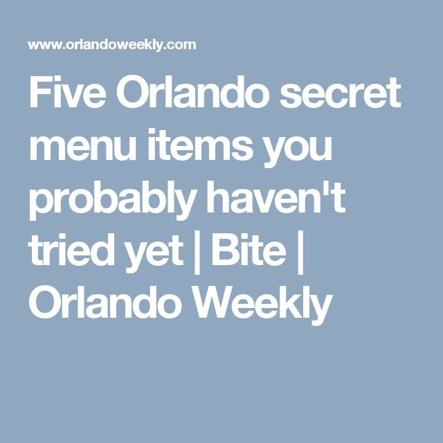 Five Orlando secret menu items you probably haven't tried yet | Bite | Orlando Weekly
