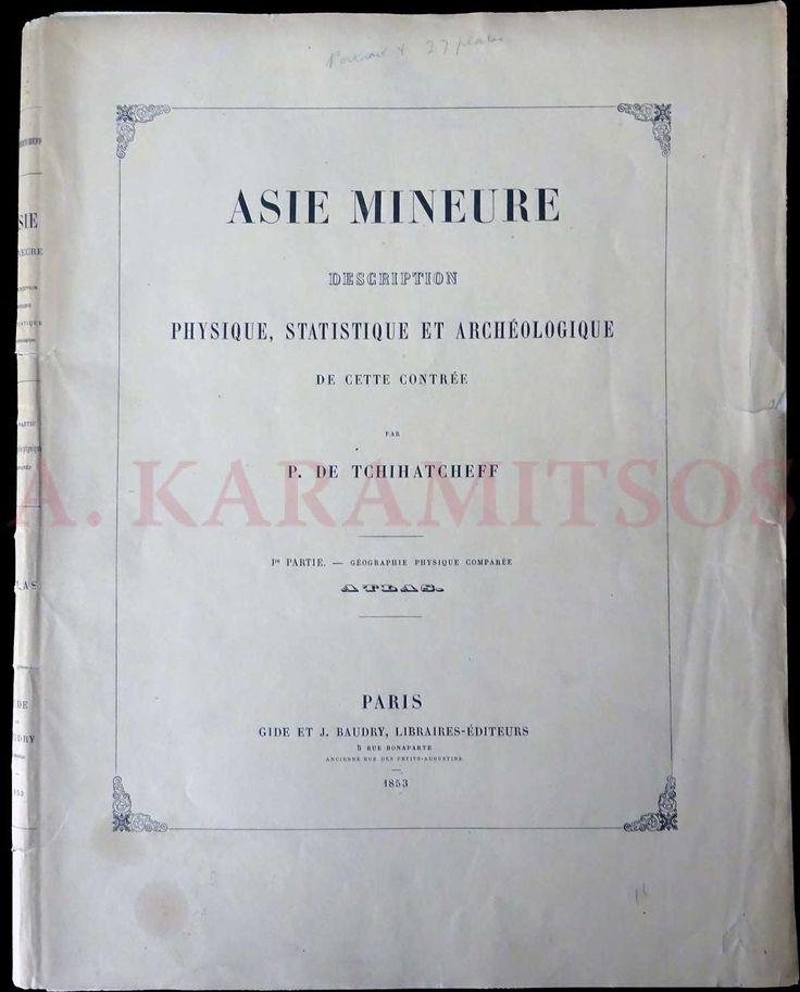 """Tchihatcheff Piotr De, """"Asie Mineure Description Physique, Statistique et Archaeologique… 1re Partie. –"""