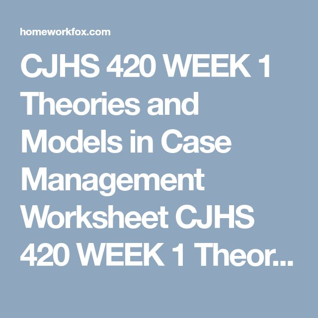 theories and models in case management worksheet essay Cjhs 420 week 1 theories and models in case management worksheet (apa +worksheet + references) _____ theories and models in case management worksheet fill in the table below by identifying major theories and modes used in the field be sure to list some of the leading advocates names and key ideas.