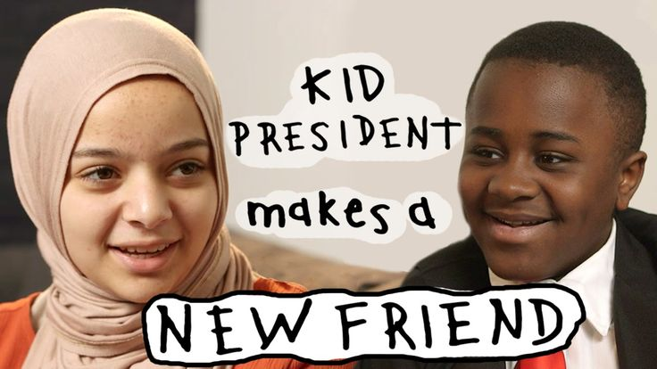 Kid President's Guide to Making a New Friend  FRESHMAN, this is how you make friends xD