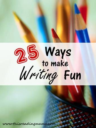 """25 Ways to Make Writing Fun - Nice collection of ideas for use at school and to share with parents!  Free from """"This Reading Mama."""""""