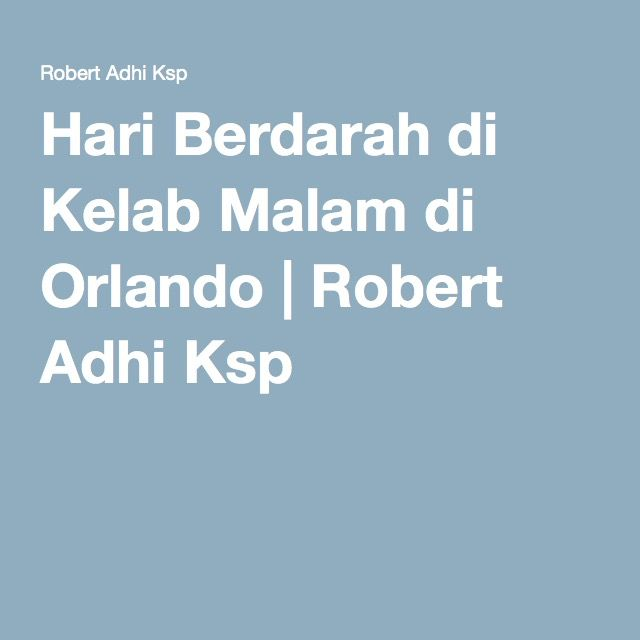 Hari Berdarah di Kelab Malam di Orlando | Robert Adhi Ksp