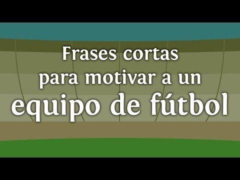 Frases cortas para motivar a un equipo de futbol | INNATIA.COM - YouTube