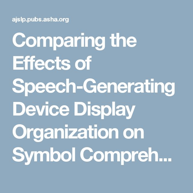 Comparing the Effects of Speech-Generating Device Display Organization on Symbol Comprehension and Use by Three Children With Developmental Delays