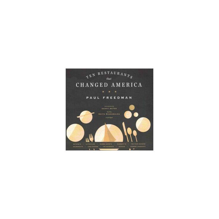 Ten Restaurants That Changed America : Library Edition (Unabridged) (CD/Spoken Word) (Paul Freedman)