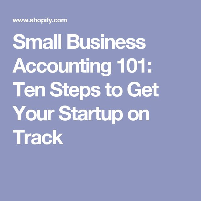 Small Business Accounting 101: Ten Steps to Get Your Startup on Track