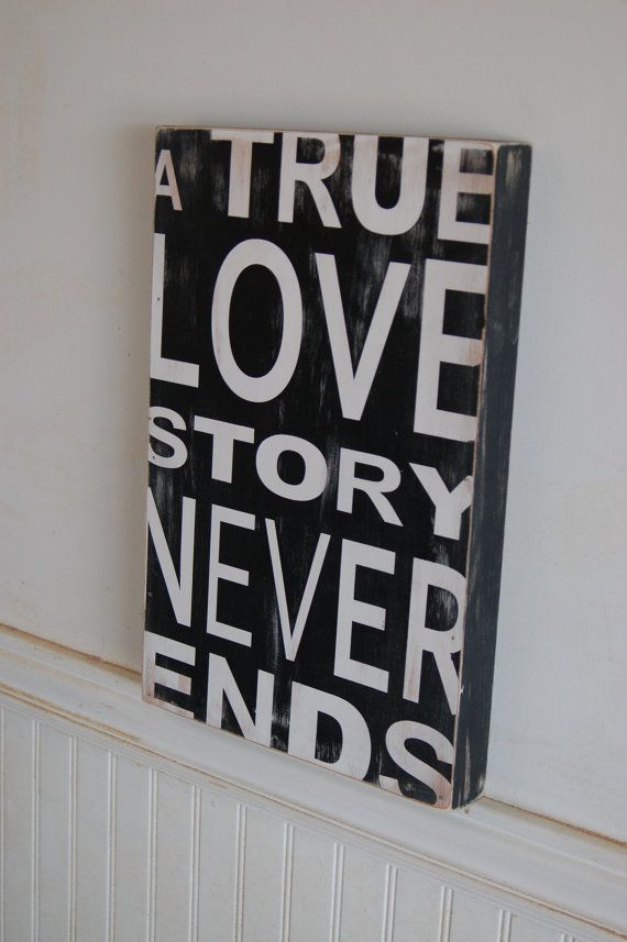 Hey, I found this really awesome Etsy listing at https://www.etsy.com/listing/81696487/a-true-love-story-never-ends-distressed