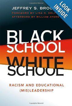Black School White School: Racism and Educational (Mis) Leadership : Jeffrey S. Brooks | Racism in Education;   Educational Leadership;   African American School Principals | 371.829 Bro