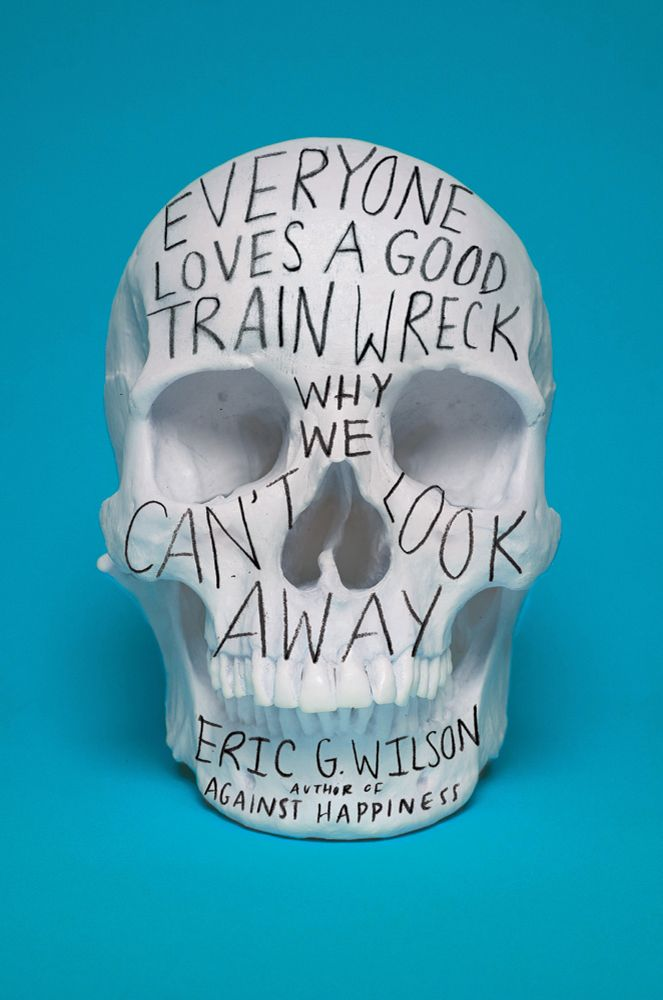 Everyone Likes a Good Train Wreck: Why We Can't Look Away by Eric G. Wilson: Trainwreck, Morbid Curio, Book Covers Design, Book Title, Horror Movies, Hands Letters, Dark Fantasy, Trains, Training Wreck