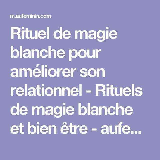 Rituel de magie blanche pour améliorer son relationnel - Rituels de magie blanche et bien être - aufeminin