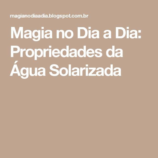 Magia no Dia a Dia: Propriedades da Água Solarizada