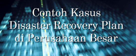 Konsultan IT Jakarta - Indonesia: Contoh Kasus Disaster Recovery Plan di Perusahaan ...