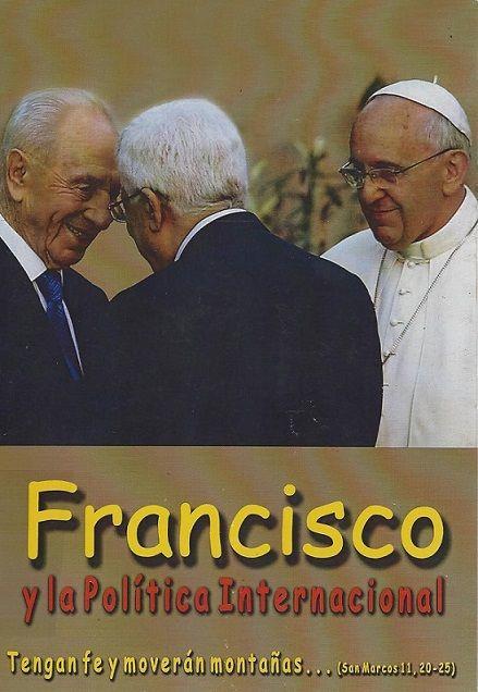 Francisco y la política internacional : tengan fe y moverán montañas... (San Marcos 11, 20-25) / Castro, Jorge, Coord. (Buenos Aires : Docencia, 2014) / BX 1378.7 F