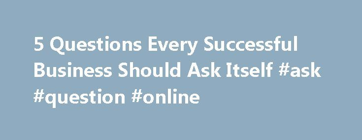 """5 Questions Every Successful Business Should Ask Itself #ask #question #online http://ask.remmont.com/5-questions-every-successful-business-should-ask-itself-ask-question-online/  #ask jev # """"How Am I Doing?"""": Five Recurring Questions Every Successful Business Should Ask Itself Back in the 1970s, New York City Mayor Ed Koch was well-known for stopping fellow New Yorkers and randomly asking them """"how am I…Continue Reading"""