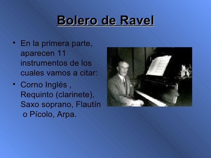Bolero de Ravel <ul><li>En la primera parte, aparecen 11 instrumentos de los cuales vamos a citar: </li></ul><ul><li>Corno...