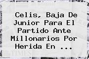 http://tecnoautos.com/wp-content/uploads/imagenes/tendencias/thumbs/celis-baja-de-junior-para-el-partido-ante-millonarios-por-herida-en.jpg Junior. Celis, baja de Junior para el partido ante Millonarios por herida en ..., Enlaces, Imágenes, Videos y Tweets - http://tecnoautos.com/actualidad/junior-celis-baja-de-junior-para-el-partido-ante-millonarios-por-herida-en/