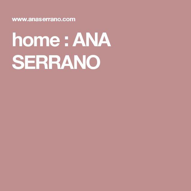 home : ANA SERRANO