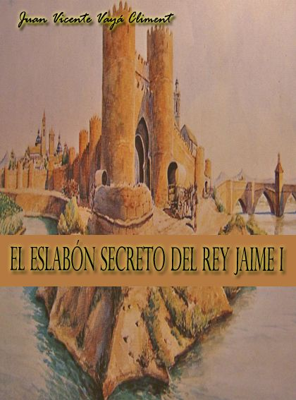 El Eslabón Secreto del Rey Jaime I. Publicado en 2013