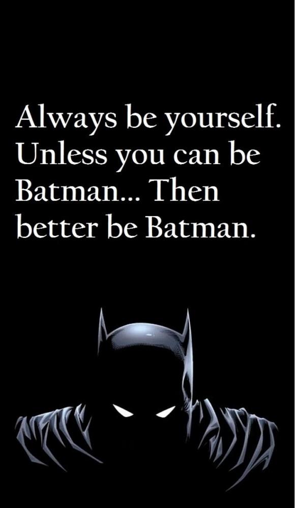 always be.... batman