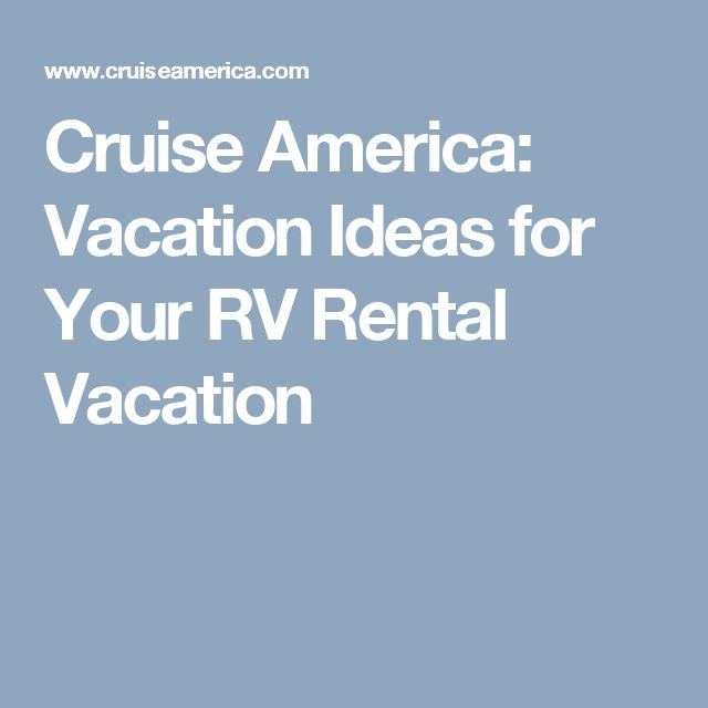 Cruise America: Vacation Ideas for Your RV Rental Vacation