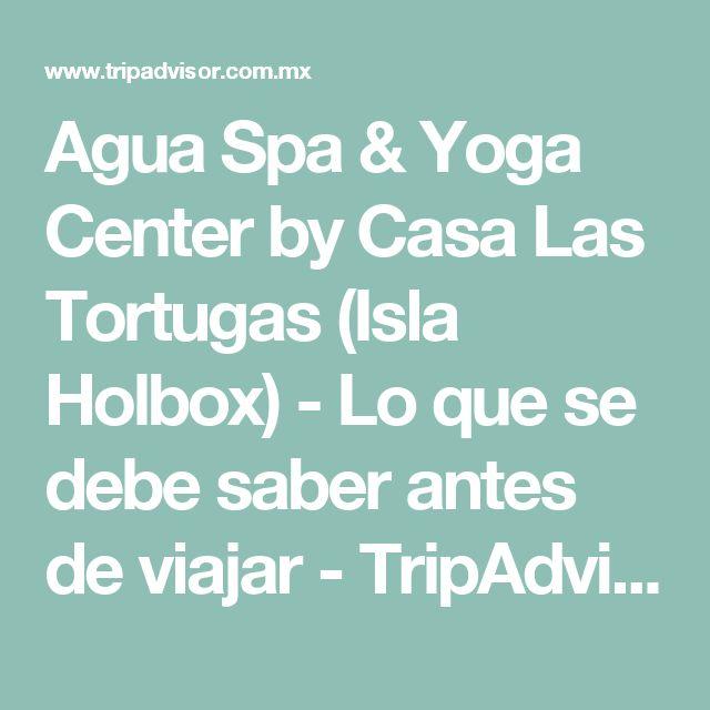 Agua Spa & Yoga Center by Casa Las Tortugas (Isla Holbox) - Lo que se debe saber antes de viajar - TripAdvisor