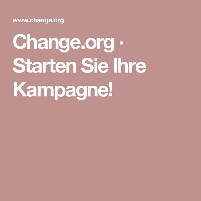 Change.org · Starten Sie Ihre Kampagne!