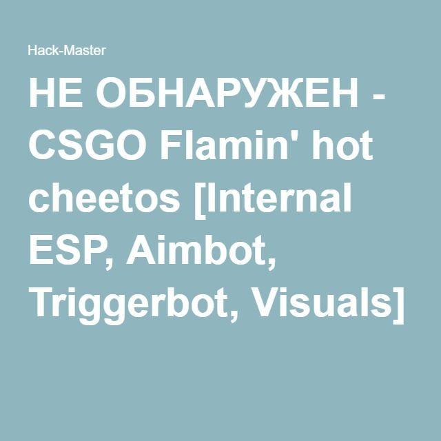 НЕ ОБНАРУЖЕН - CSGO Flamin' hot cheetos [Internal ESP, Aimbot, Triggerbot, Visuals]