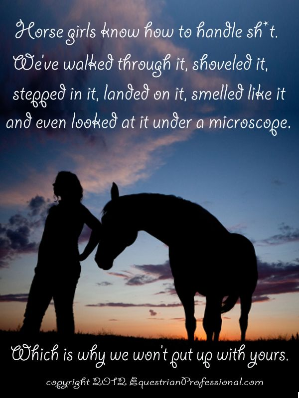 Horse Girls Know How to Handle Sh*t!  http://www.equestrianprofessional.com/public/1296.cfm