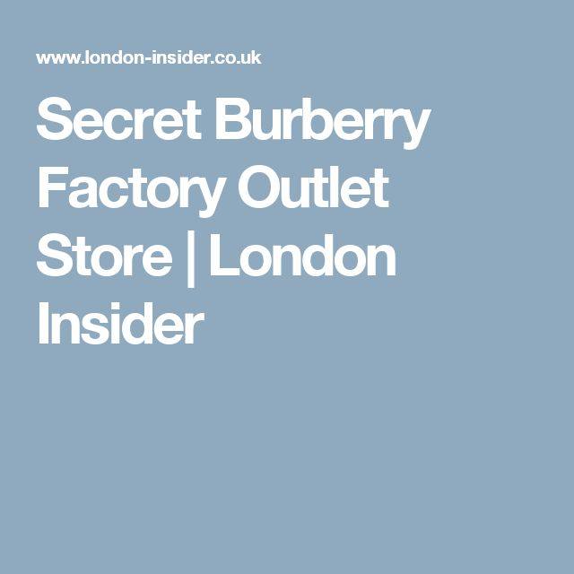 Secret Burberry Factory Outlet Store | London Insider