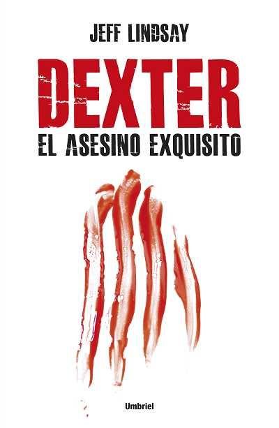 Dexter, el asesino exquisito // Jeff Lindsay // UMBRIEL THRILLER
