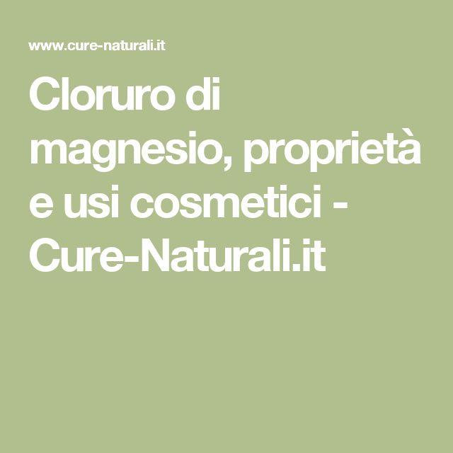 Cloruro di magnesio, proprietà e usi cosmetici - Cure-Naturali.it