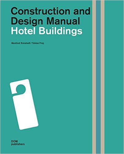 Hotel Buildings: Construction and Design Manual: Amazon.co.uk: Manfred Ronstedt, Tobias Frey: 9783869223315: Books