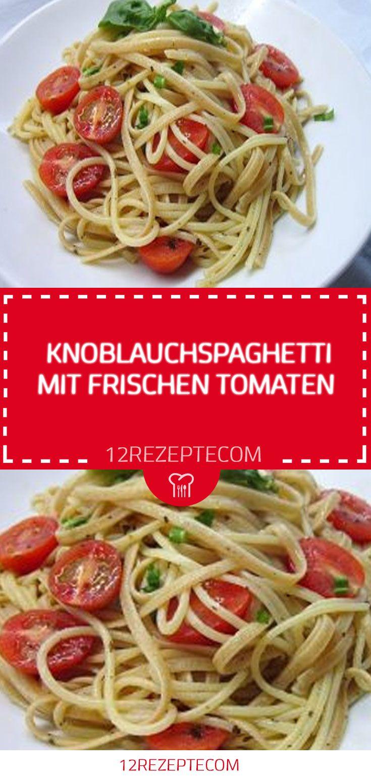 Knoblauchspaghetti mit frischen Tomaten – Einfac…