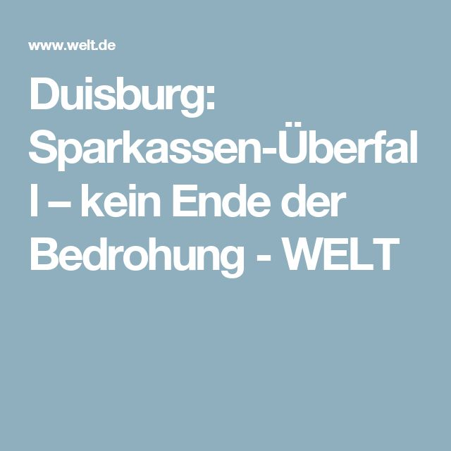 Duisburg: Sparkassen-Überfall – kein Ende der Bedrohung - WELT