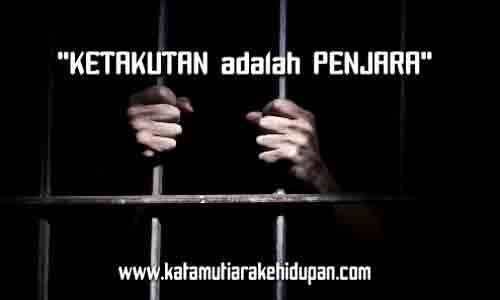 Kata Mutiara Kehidupan Ketakutan adalah Penjara