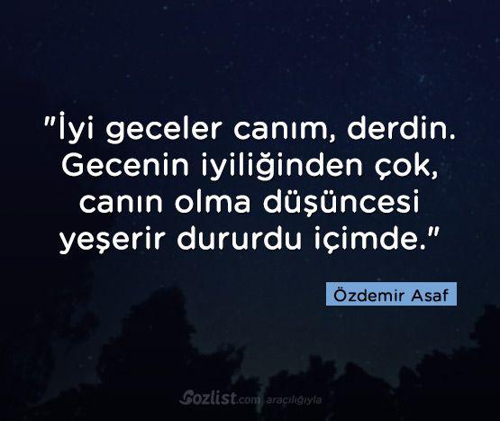 İyi geceler canım, derdin. Gecenin iyiliğinden çok, canın olma düşüncesi yeşerir dururdu içimde. #özdemir #asaf #sözleri #anlamlı #şair #kitap
