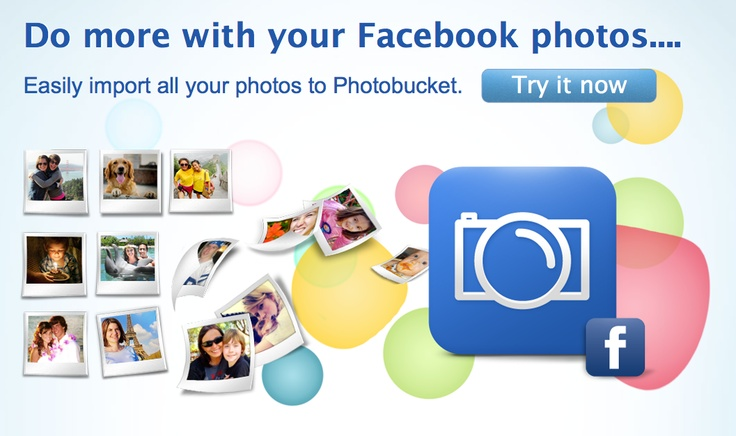 Easily import all your Facebook photos to Photobucket, edit to your heart's content, then share with your friends and family!