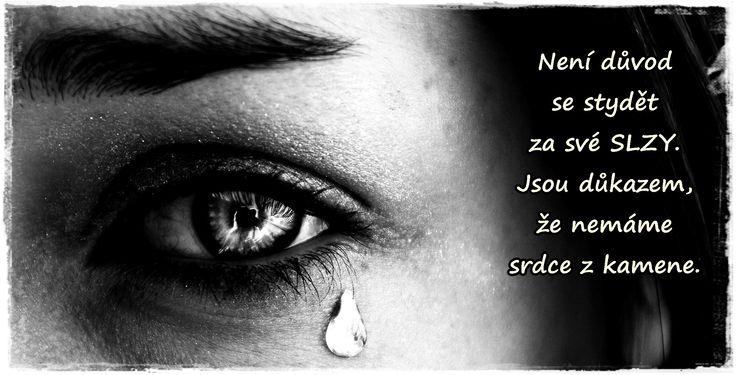 Není důvod se stydět za své slzy. Jsou důkazem ...