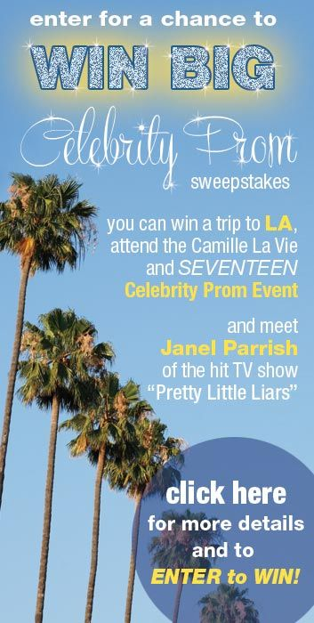 celebrity sweeps with janel parrish, camille la vie and seventeen magazine to win a trip to los angeles for the celebrity prom eventSeventeen Magazine