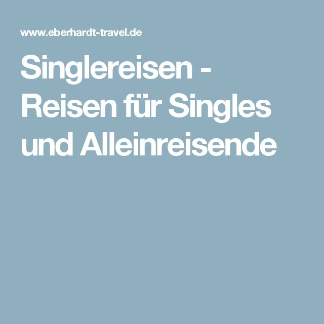 Singlereisen - Reisen für Singles und Alleinreisende