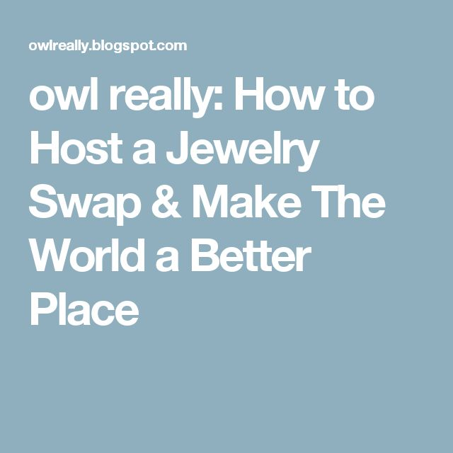 owl really: How to Host a Jewelry Swap & Make The World a Better Place