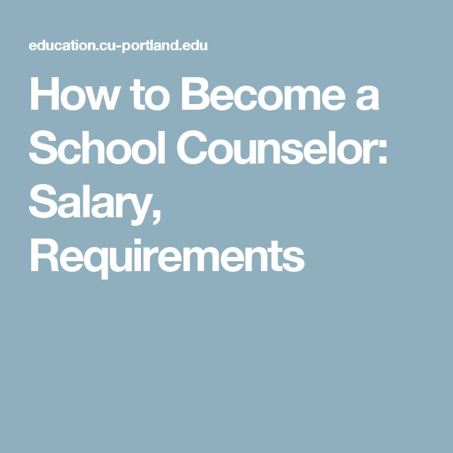 How to Become a School Counselor: Salary, Requirements