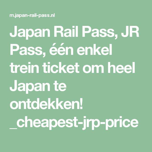 Japan Rail Pass, JR Pass, één enkel trein ticket om heel Japan te ontdekken! _cheapest-jrp-price