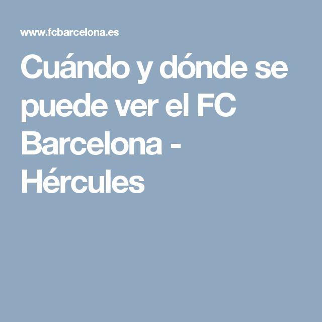 Cuándo y dónde se puede ver el FC Barcelona - Hércules