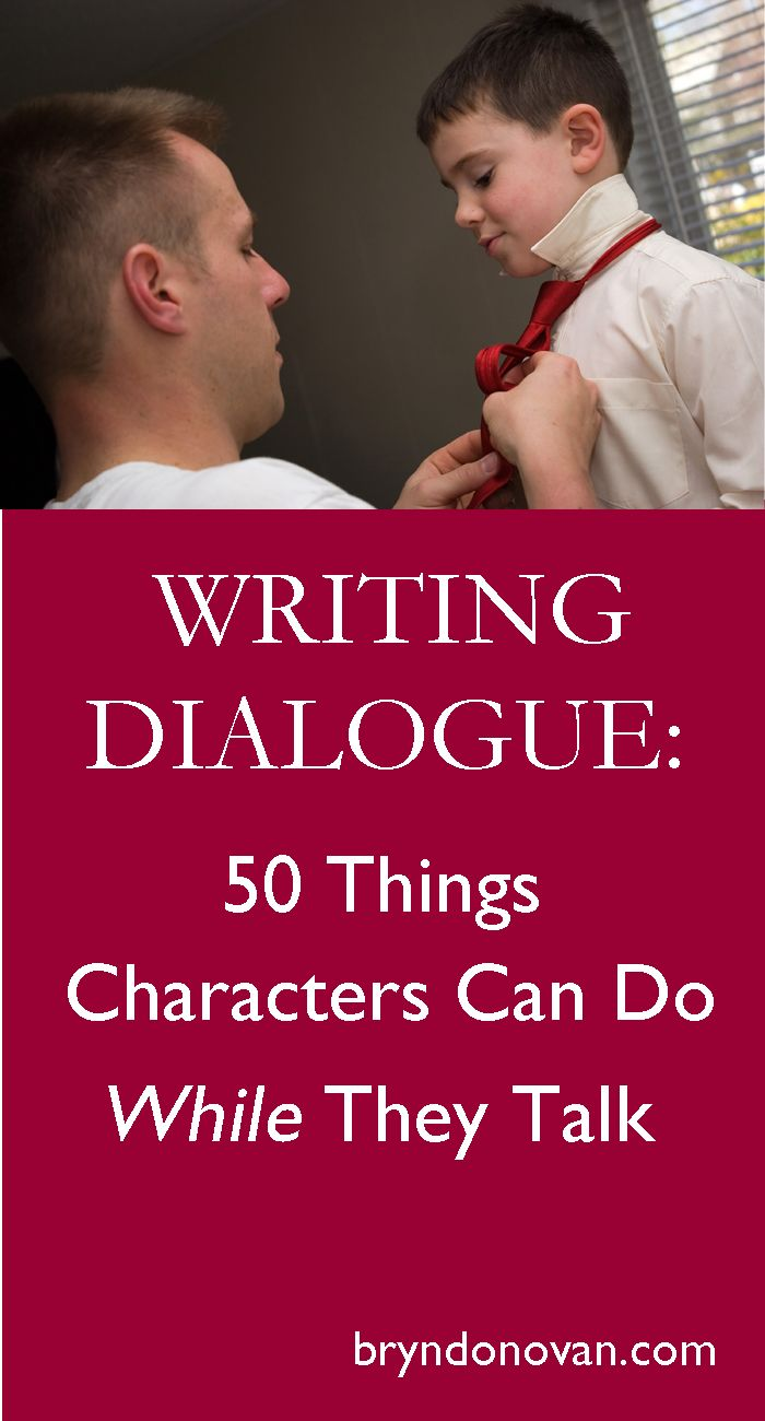Help your reader visualize the scene, open up new possibilities for body language, and express character through action.    Writing Dialogue: 50 Things Characters Can Do WHILE They Talk #nanowrimo #how to write a novel