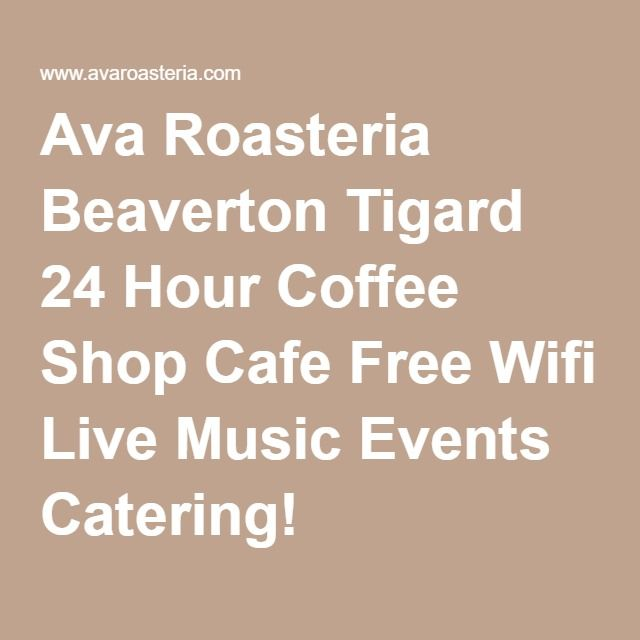 Ava Roasteria Beaverton Tigard 24 Hour Coffee Shop Cafe Free Wifi Live Music Events Catering!